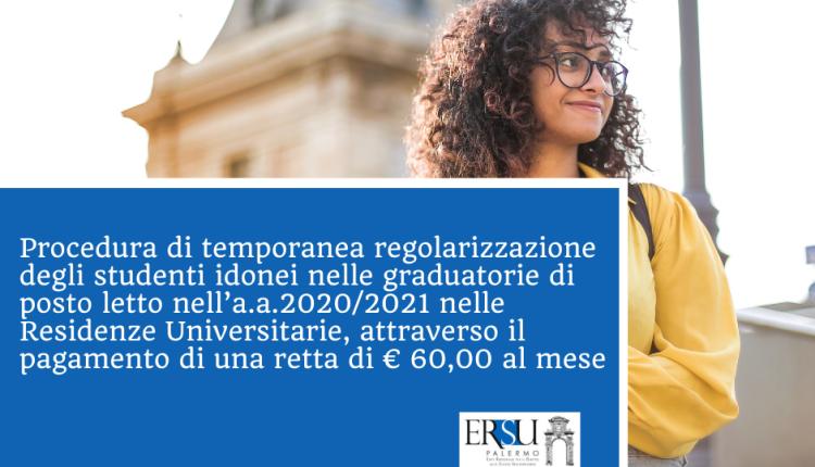 Procedura di temporanea regolarizzazione degli studenti idonei nelle graduatorie di posto letto nell'a.a.2020/2021 nelle Residenze Universitarie, attraverso il pagamento di una retta di € 60,00 al mese