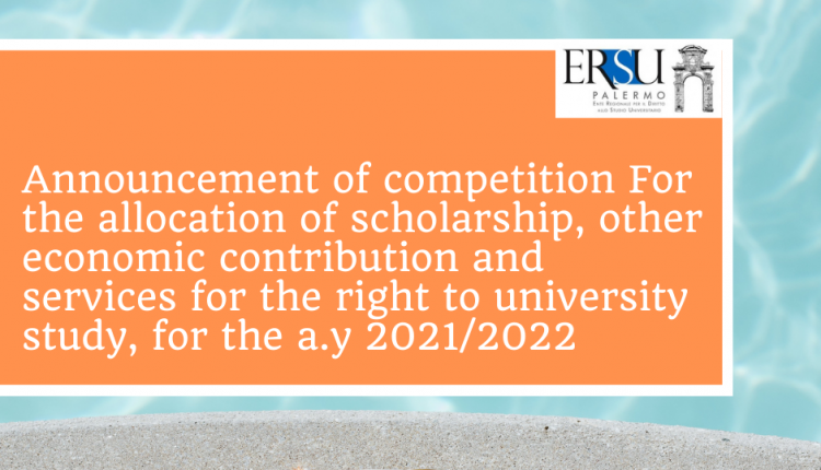 Announcement of competition For the allocation of scholarship, other economic contribution and services for the right to university study, for the a.y 2021/2022